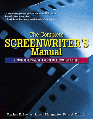 Complete Screenwriter's Manual By Bowles, Stephen E./ Mangravite, Ronald/ Zorn, Peter A.