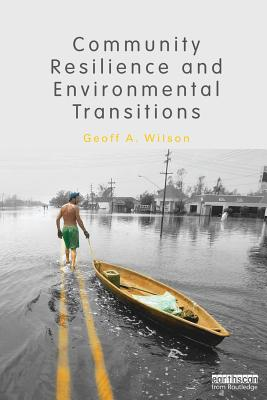 Community Resilience and Environmental Transitions By Wilson, Geoff