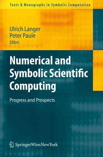 Numerical and Symbolic Scientific Computing By Langer, Ulrich (EDT)/ Paule, Peter (EDT)